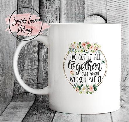 Ive Got It all Together I Just Forgot Where I Put It Floral Mug
