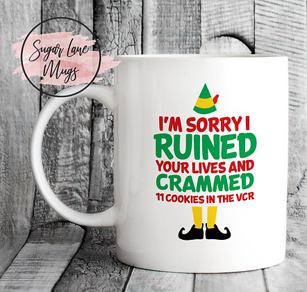 Im Sorry I Ruined Your Lives and Crammed 11 Cookies In The VCR Elf Quote Mug