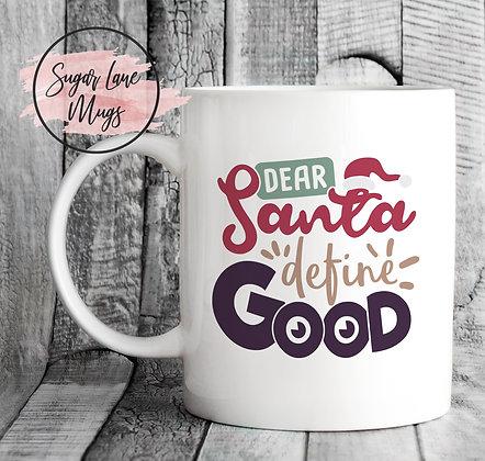 Dear Santa Define Good Christmas Mug