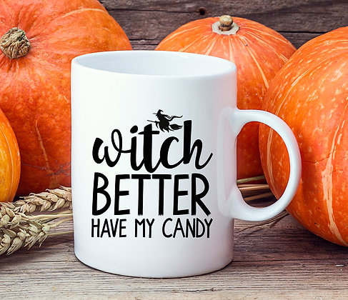 Witch Better Have My Candy Halloween Mug