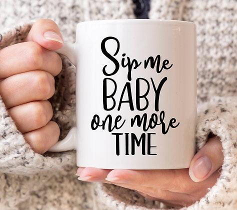 Sip Me Baby One More Time Mug