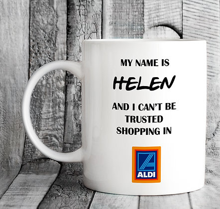 Personalised My Name Is and I Can't Be Trusted Shopping in Aldi Mug