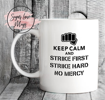Keep Calm and Strike First, Strike Hard, No Mercy Cobra Kai Mug