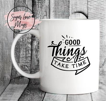 Good Things Take Time Inspirational Mug