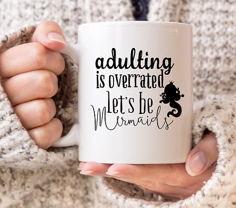 Adulting Is Overated Let's Be Mermaids Mug
