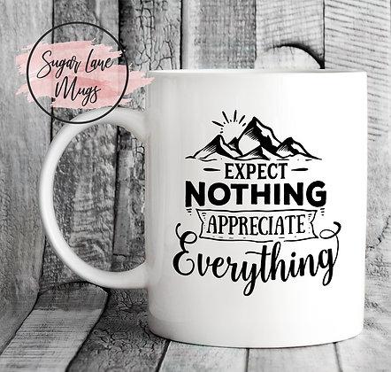 Expect Nothing Appreciate Everything Inspirational Mug