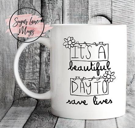 Its a Beautiful Day to Save Lives Grey's Anatomy Quotes Mug