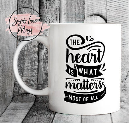 The Heart is What Matters Most of All Inspirational Mug