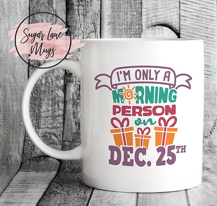 Im Only a Morning Person on Dec 25th Mug