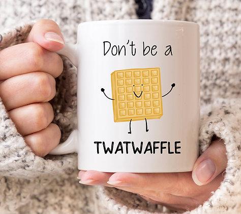 Don't Be a Twatwaffle Mug