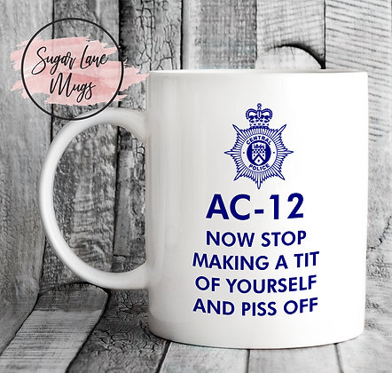 AC-12 Line of Duty Now Stop Making a Tit of Yourself and Piss Off Mug