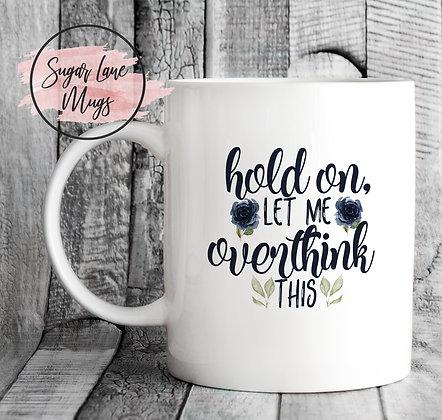 Hold On Let Me Overthink This Floral Mug