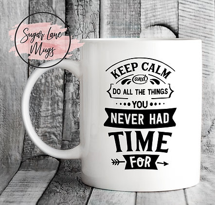 Keep Calm and Do The Things You Never Had Time For NHS Mug