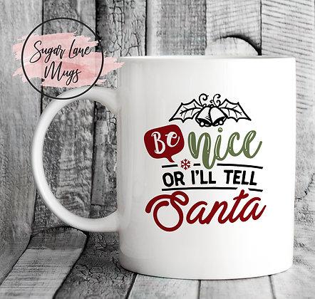 Be Nice or I'll Tell Santa Christmas Mug