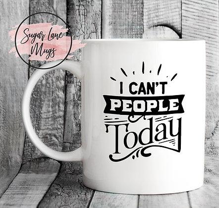 I Cant People Today Mug
