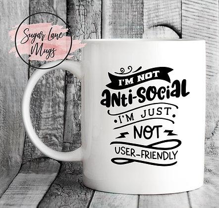 Im Not Anti Social Im Just Not User-Friendly Mug