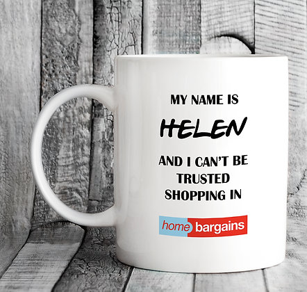 Personalised My Name Is and I Can't Be Trusted Shopping in Home Bargains Mug