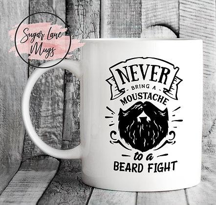 Never Bring a Moustache to a Beard Fight Mug