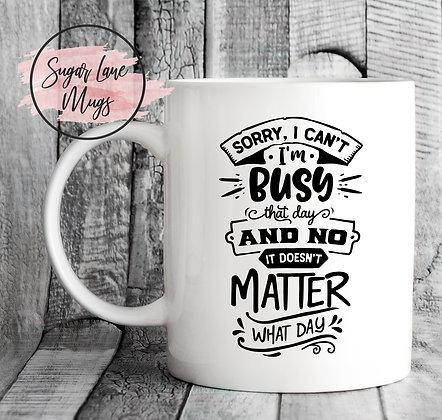 Sorry I Cant Im Busy Mug
