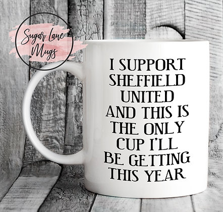I Support Sheffield UnitedThis is The Only Cup I'll Be Getting This Year