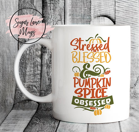 Stressed Blessed and Pumpkin Spice Obsessed Mug