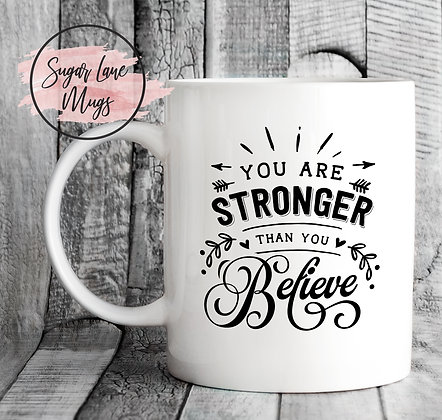 You Are Stronger Than You Believe Inspirational Mug