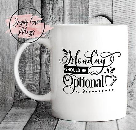 Monday Should Be Optional Mug