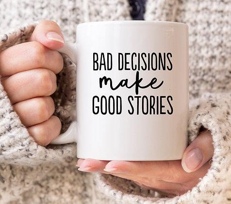 Bad Decisions Make Good Stories Mug