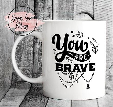 You Are Brave Inspirational Mug
