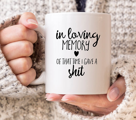 In Loving Memory of that Time I Gave a Shit Mug