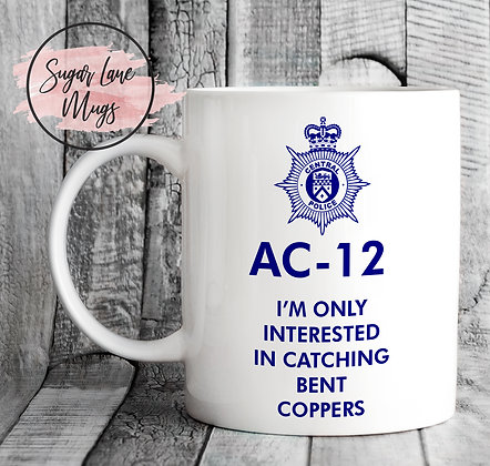 AC-12 Line of Duty I'm Only Interested in Catching Bent Coppers Mug