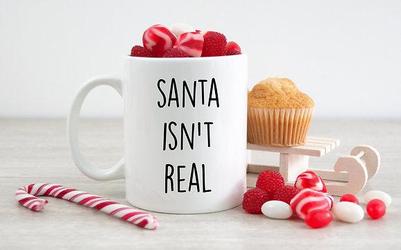 Santa Isn't Real Mug
