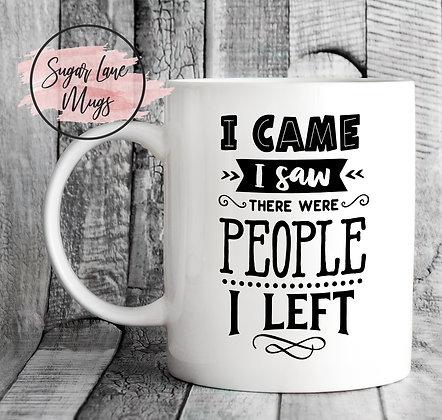 I Came I Saw There Were People I Left Mug