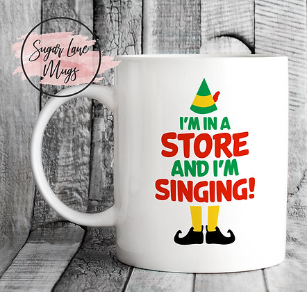 Im in a Store and Im Singing Elf Quote Mug