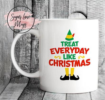 Treat Everyday Like Christmas Elf Quote Mug