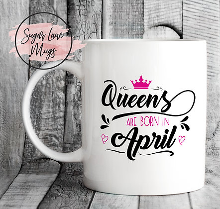 Queens Are Born in April Mug