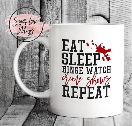Eat Sleep Binge Watch Crime Shows Repeat Mug