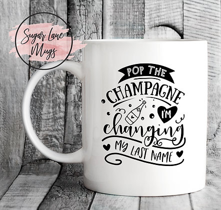 Pop The Champagne Im Changing My Last Name Wedding Mug