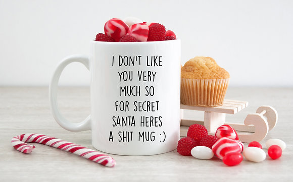 I Don't Like You Very Much So For Secret Santa Heres a Shit Mug :)