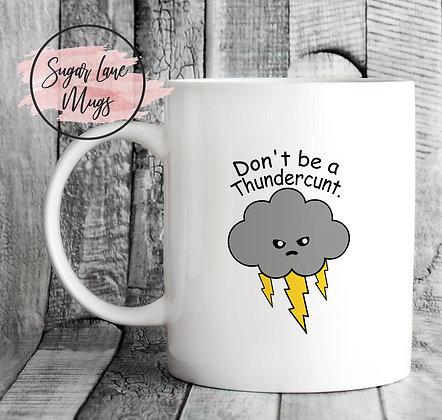Don't be a Thundercunt Mug