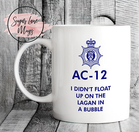 AC-12 Line of Duty I Didn't Float Up on The Lagan in a Bubble Mug