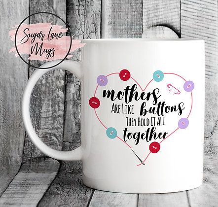 Mothers Are Like Buttons They Hold it Together Mug