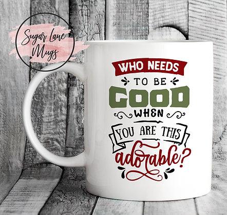 Who Needs To Be Good When You Are This Adorable Christmas Mug