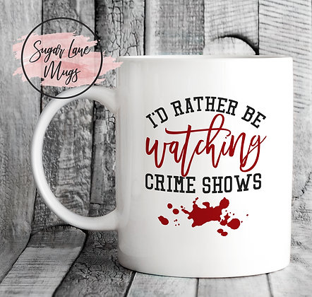 Id Rather Be Watching Crime Shows Mug