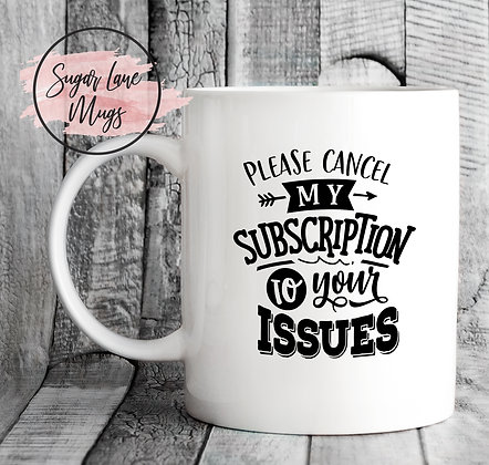 Please Cancel My Subscription to Your Issues Mug