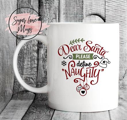 Dear Santa Please Define Naughty Christmas Mug