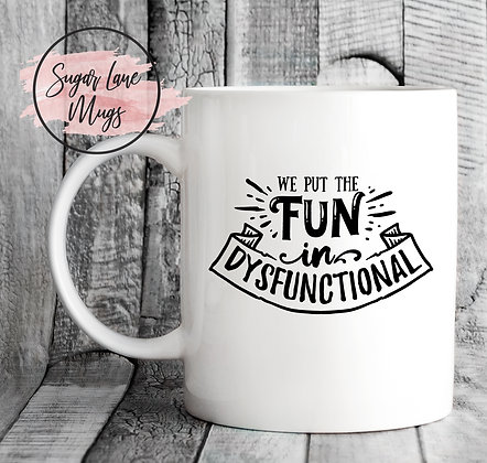 We Put the Fun In Dysfunctional Mug