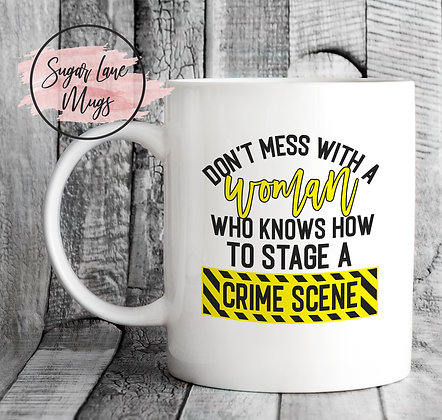 Dont Mess With a Woman Who Knows How To Stage a Crime Scene Mug