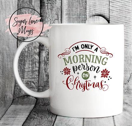Im Only a Morning Person on Christmas Mug