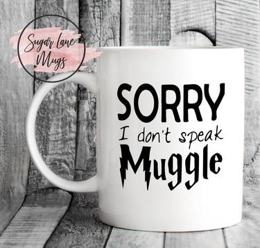 SORRY-DONT-SPEAK-MUGGLE.jpg